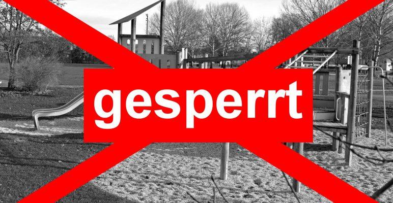 Spielplätze, Sport- und Freizeiteinrichtungen gesperrt!